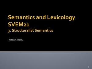 Semantics and Lexicology SVEM 21 3 Structuralist Semantics