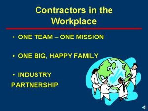 Contractors in the Workplace ONE TEAM ONE MISSION