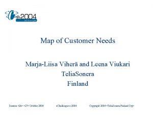 Map of Customer Needs MarjaLiisa Viher and Leena
