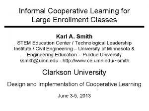 Informal Cooperative Learning for Large Enrollment Classes Karl