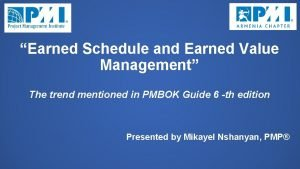 Earned Schedule and Earned Value Management The trend