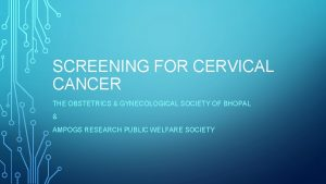SCREENING FOR CERVICAL CANCER THE OBSTETRICS GYNECOLOGICAL SOCIETY