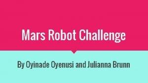 Mars Robot Challenge By Oyinade Oyenusi and Julianna