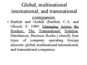 Global multinational international and transnational companies Bartlett and