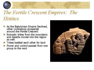 The Fertile Crescent Empires The Hittites As the