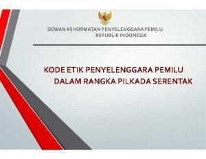 DEWAN KEHORMATAN PENYELENGGARA PEMILU REPUBLIK INDONESIA KODE ETIK