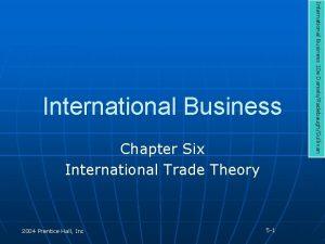 Chapter Six International Trade Theory 2004 Prentice Hall
