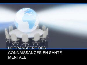LE TRANSFERT DES CONNAISSANCES EN SANT MENTALE NANCY