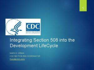 1 Integrating Section 508 into the Development Life