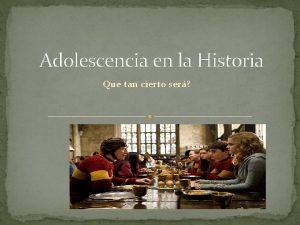 Adolescencia en la Historia Que tan cierto ser