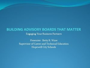 BUILDING ADVISORY BOARDS THAT MATTER Engaging Your Business