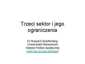Trzeci sektor i jego ograniczenia Dr Ryszard Szarfenberg