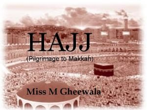 HAJJ Pilgrimage to Makkah Miss M Gheewala What
