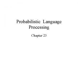 Probabilistic Language Processing Chapter 23 Probabilistic Language Models
