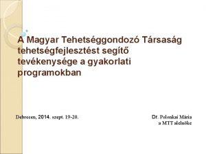 A Magyar Tehetsggondoz Trsasg tehetsgfejlesztst segt tevkenysge a