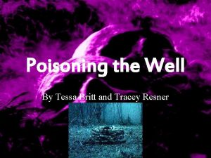 Poisoning the Well By Tessa Britt and Tracey