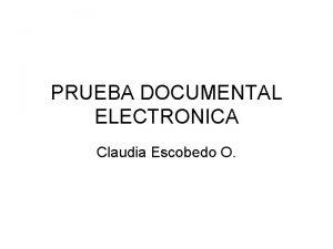 PRUEBA DOCUMENTAL ELECTRONICA Claudia Escobedo O El documento