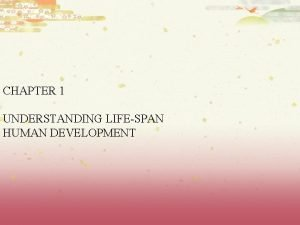 CHAPTER 1 UNDERSTANDING LIFESPAN HUMAN DEVELOPMENT What is