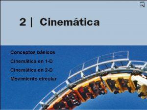 Conceptos bsicos Cinemtica en 1 D Cinemtica en