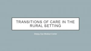 TRANSITIONS OF CARE IN THE RURAL SETTING Sleepy