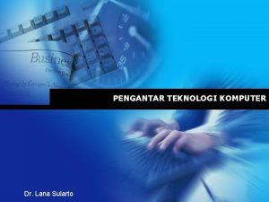 PENGANTAR TEKNOLOGI KOMPUTER Dr Lana Sularto KONSEP KOMPUTER