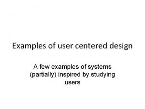 Examples of user centered design A few examples