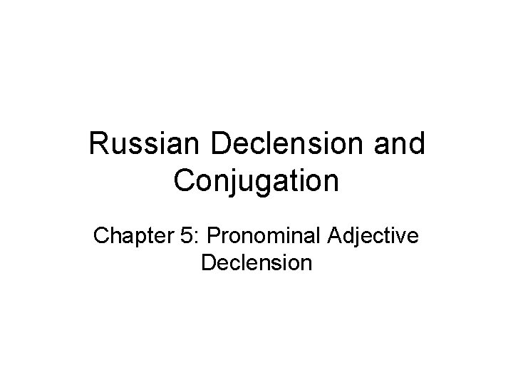 Russian Declension and Conjugation Chapter 5 Pronominal Adjective