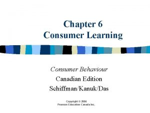 Chapter 6 Consumer Learning Consumer Behaviour Canadian Edition