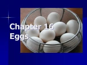 Chapter 16 Eggs Eggs Selecting and storing n