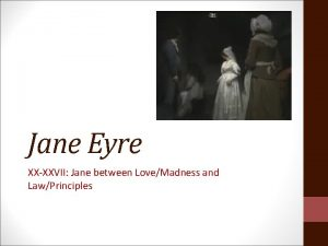 Jane Eyre XXXXVII Jane between LoveMadness and LawPrinciples