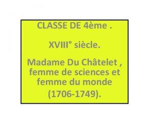 CLASSE DE 4me XVIII sicle Madame Du Chtelet