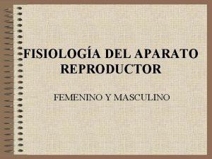 FISIOLOGA DEL APARATO REPRODUCTOR FEMENINO Y MASCULINO Hormonas