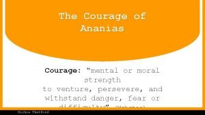 The Courage of Ananias Courage mental or moral