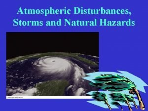Atmospheric Disturbances Storms and Natural Hazards Storms and