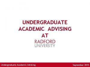 UNDERGRADUATE ACADEMIC ADVISING AT Undergraduate Academic Advising September