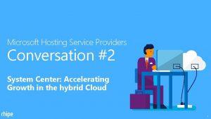 Microsoft Hosting Service Providers Conversation 2 System Center
