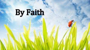 By Faith By faith we see the hand