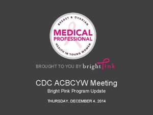 BROUGHT TO YOU BY CDC ACBCYW Meeting Bright