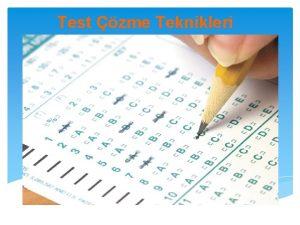 Test zme Teknikleri Test zme Teknikleri Test zmede