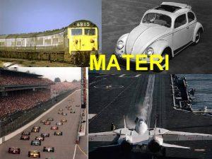 MATERI MATERI Materi adalah sesuatu yang menempati ruang