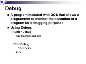 Debug n n A program included with DOS