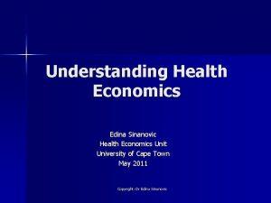 Understanding Health Economics Edina Sinanovic Health Economics Unit