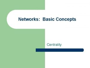 Networks Basic Concepts Centrality Networks Basic Concepts l