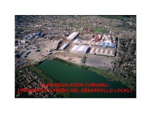 PLAN REGULADOR COMUNAL PROMOTOR O FRENO DEL DESARROLLO