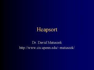 Heapsort Dr David Matuszek http www cis upenn