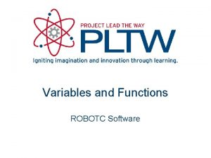Variables and Functions ROBOTC Software Variables A variable