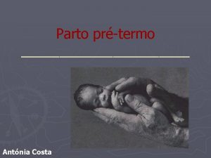 Parto prtermo Antnia Costa JN 16042006 Parto prtermo