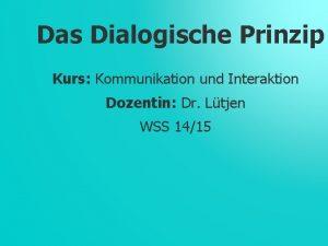 Das Dialogische Prinzip Kurs Kommunikation und Interaktion Dozentin