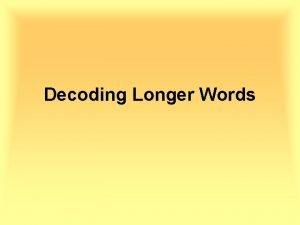 Decoding Longer Words Decoding Long Words To decode