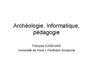 Archologie Informatique pdagogie Franois DJINDJIAN Universit de Paris